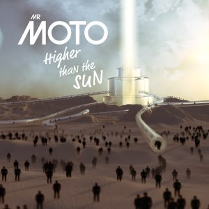 Mr Moto Higher than the Sun