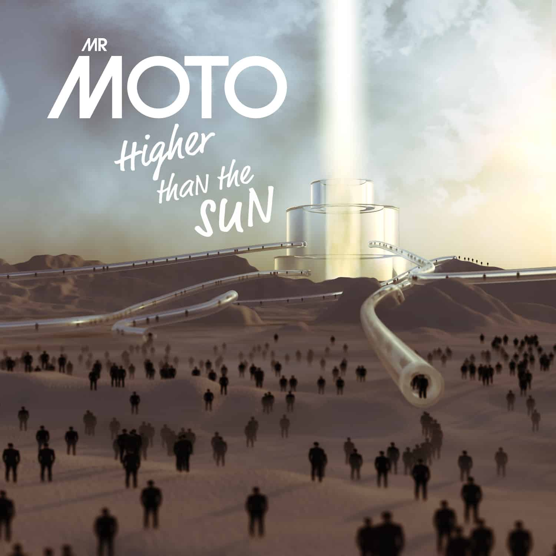 Mr Moto Higher than the Sun